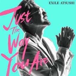 EXILE ATSUSHI Just The Way You Are 日版 單曲